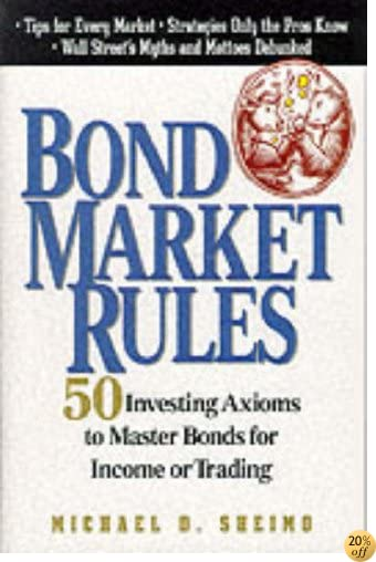 TBond Market Rules: 50 Investing Axioms to Master Bonds for Income or Trading