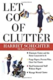 Schechter, Harriet: Let Go of Clutter