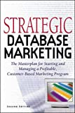 Hughes, Arthur Middleton: Strategic Database Marketing: The Masterplan for Starting and Managing a Profitable, Customer-Based Marketing Program