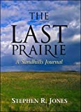 Jones, Stephen: The Last Prairie: A Sandhills Journal