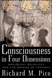 Pico, Richard M.: Consciousness in Four Dimensions: Biological Relativity and the Origins of Thought
