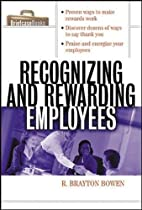 Recognizing and Rewarding Employees by R.…