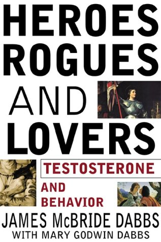 heroes-rogues-and-lovers-testosterone-and-behavior