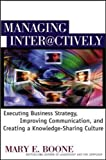 Boone, Mary E.: Managing Interactively : Executing Business Strategy, Improving Communication, and Creating a Knowledge-Sharing Culture