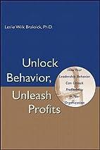 Unlock Behavior, Unleash Profits by Leslie…