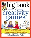 Epstein, Robert: The Big Book of Creativity Games: Quick, Fun Activities for Jumpstarting Innovation