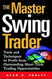 Farley, Alan S.: The Master Swing Trader: Tool and Techniques to Profit from Outstanding Short-Term Trading Opportunities
