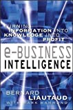 Liautaud, Bernard: E-Business Intelligence: Turning Information into Knowledge into Profit