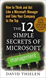 David Thielen: The 12 Simple Secrets of Microsoft Management: How to Think and Act Like a Microsoft Manager and Take Your Company to the Top