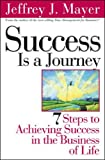 Mayer, Jeffrey J.: Success is a Journey: 7 Steps to Achieving Success in the Business of Life