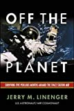 Linenger, Jerry M.: Off the Planet: Surviving Five Perilous Months Aboard the Space Station Mir