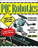 Iovine, John: Pic Robotics: A Beginner&#39;s Guide to Robotics Projects Using the Picmicro