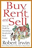 Irwin, Robert: Buy, Rent, and Sell: How to Profit by Investing in Residential Real Estate