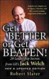 Slater, Robert: Get Better or Get Beaten: 35 Leadership Secrets from GE&#39;s Jack Welch