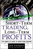 Jon Leizman: Short Term Trading, Long-Term Profits: The Complete Guide to Short-Term Trading