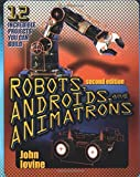 John Iovine: Robots, Androids and  Animatrons, Second Edition: 12 Incredible Projects You Can Build