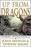 Sagan, Dorion: Up from Dragons: The Evolution of Human Intelligence