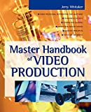 Whitaker, Jerry: Master Handbook of Video Production