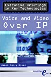 Green, James: Executive Briefings in Key Technologies: Voice and Video over Ip