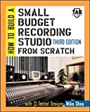 Shea, Michael: How to Build A Small Budget Recording Studio From Scratch: With 12 Tested Designs (TAB Mastering Electronics Series)