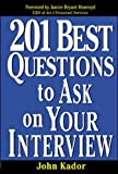 Kador, John: 201 Best Questions to Ask on Your Interview