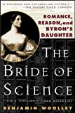 Woolley, Benjamin: The Bride of Science: Romance, Reason, and Byron's Daughter