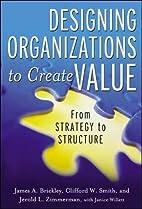 Designing organizations to create value :…