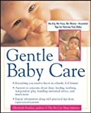 Pantley, Elizabeth: Gentle Baby Care: No-Cry, No-Fuss, No-Worry--Essential Tips for Raising Your Baby