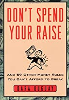 Don't Spend Your Raise : And 59 Other Money…