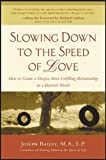Bailey, Joseph: Slowing Down to the Speed of Love: How to Create a Deeper, More Fulfilling Relationship in a Hurried World