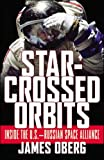 Oberg, James E.: Star-Crossed Orbits: Inside the U.S.-Russian Space Alliance