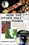 Stein, Sherman K: How the Other Half Thinks: Adventures in Mathematical Reasoning