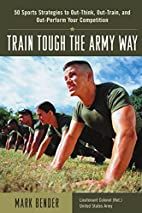 Train Tough the Army Way : 50 Sports…