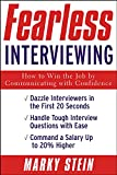 Stein, Marky: Fearless Interviewing: How to Win the Job by Communicating With Confidence