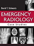 Schwartz, David: Emergency Radiology: Case Studies