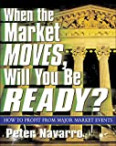 Navarro, Peter: When the Market Moves, Will You Be Ready?: How to Profit from Major Market Events