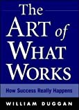 Duggan, William: The Art of What Works: How Success Really Happens