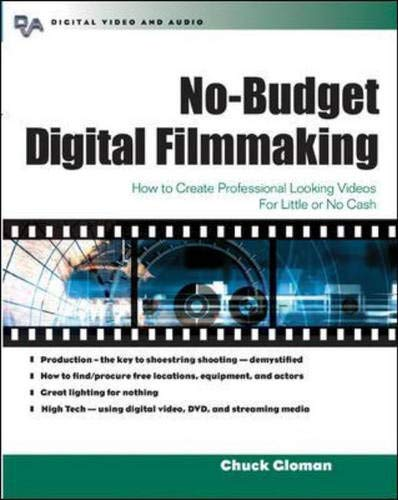 no-budget-digital-filmmaking-how-to-create-professional-looking-video-for-little-or-no-cash