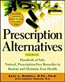 Mindell,Earl: Prescription Alternatives, Third Edition: Hundreds of Safe, Natural Prescription-Free Remedies to Restore and Maintain Your Health