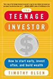 Timothy Olsen: The Teenage Investor: How to Start Early, Invest Often & Build Wealth