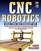 CNC Robotics: Build Your Own Workshop Bot by…