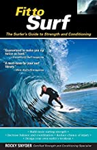 Fit to Surf : The Surfer's Guide to Strength…