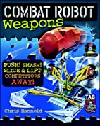 Combat Robot Weapons by Chris Hannold