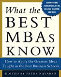Navarro, Peter: What The Best MBAs Knows: How To Apply The Greatest Ideas Taught In The Best Business Schools