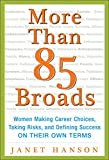Janet Hanson: More Than 85 Broads: Women Making Career Choices, Taking Risks, and Defining Success - On Their Own Terms: Women Making Career Choices, Taking Risks, and Defining Success -- On Their Own Terms
