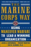 Clemons, Eric K.: The Marine Corps Way: Using Maneuver Warfare To Lead A Winning Organization