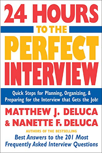 24-hours-to-the-perfect-interview-quick-steps-for-planning-organizing-and-preparing-for-the-interview-that-gets-the-job