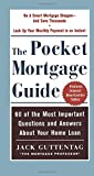Jack Guttentag: The Pocket Mortgage Guide: 60 of the Most Important Questions and Answers About Your Home Loan - Plus Interest Amortization Tab