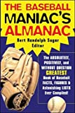 Sugar, Bert Randolph: The Baseball Maniac&#39;s Almanac: The Absolutely, Positively, And Without Question Greatest Book Of Baseball Facts, Figures, &amp; Astonishing Lists Ever Compiled!