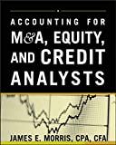 Morris, James: Accounting for M&A, Equity, and Credit Analysts